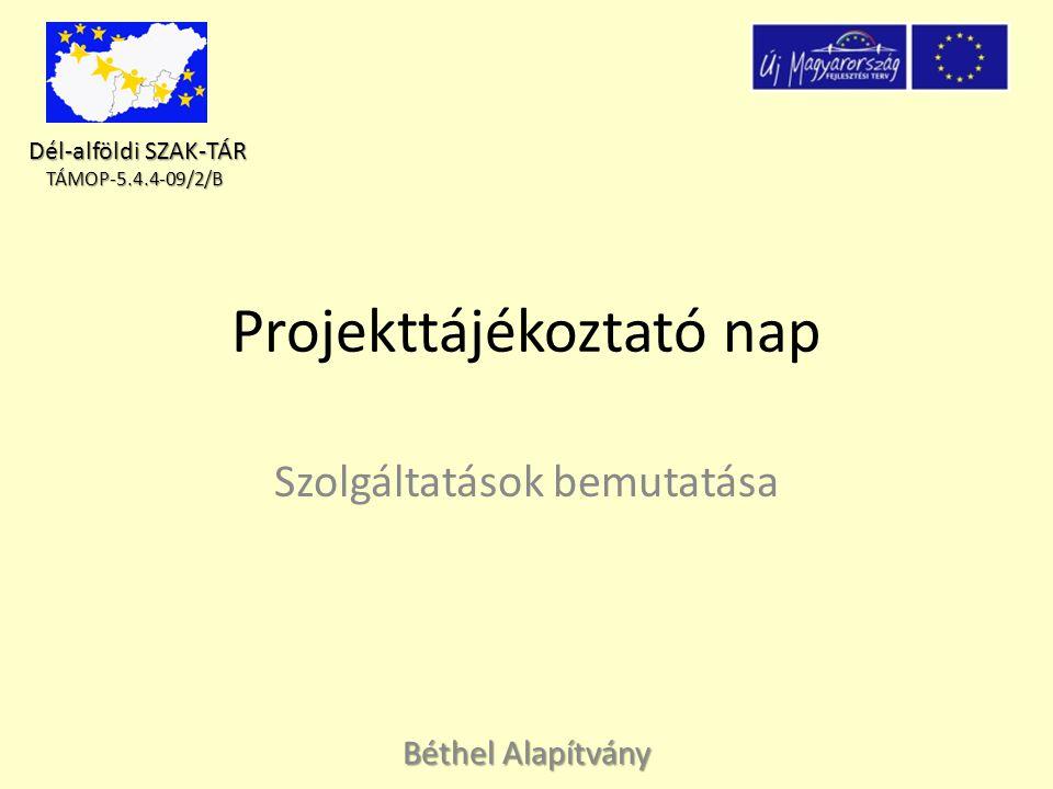 Dél-alföldi SZAK-TÁR Dél-alföldi SZAK-TÁRTÁMOP-5.4.4-09/2/B Projekttájékoztató nap Szolgáltatások bemutatása Béthel Alapítvány