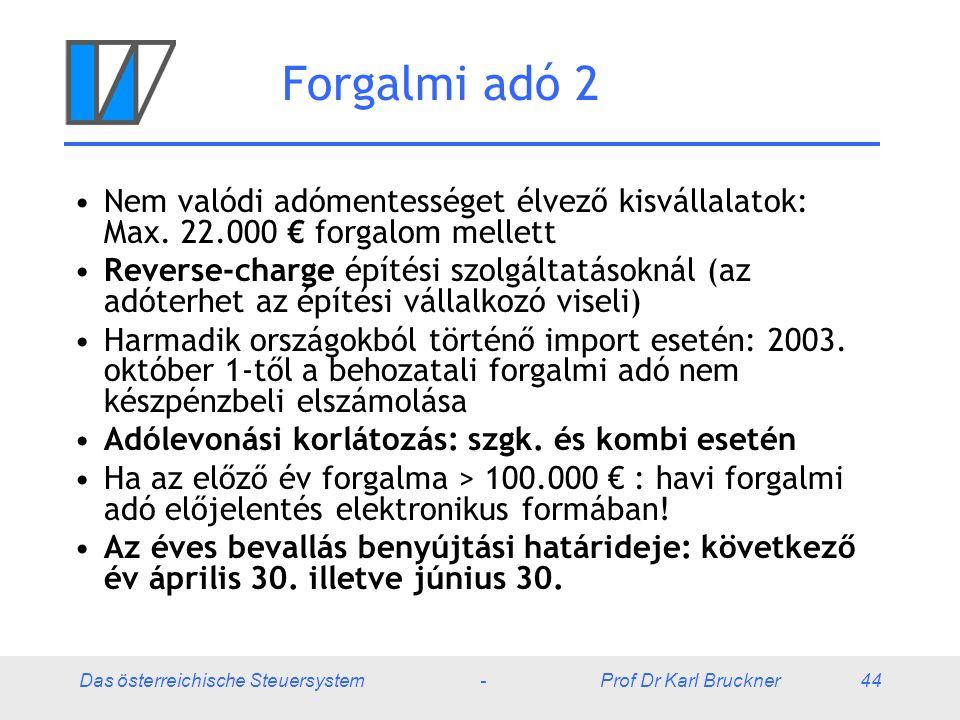 Das österreichische Steuersystem - Prof Dr Karl Bruckner 44 Forgalmi adó 2 Nem valódi adómentességet élvező kisvállalatok: Max. 22.000 € forgalom mell