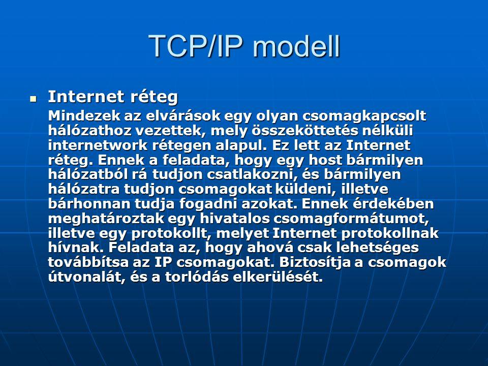 TCP/IP modell Internet réteg Internet réteg Mindezek az elvárások egy olyan csomagkapcsolt hálózathoz vezettek, mely összeköttetés nélküli internetwor
