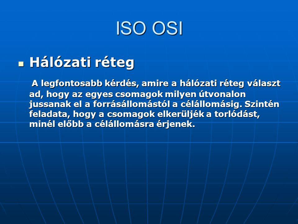 ISO OSI Hálózati réteg Hálózati réteg A legfontosabb kérdés, amire a hálózati réteg választ ad, hogy az egyes csomagok milyen útvonalon jussanak el a