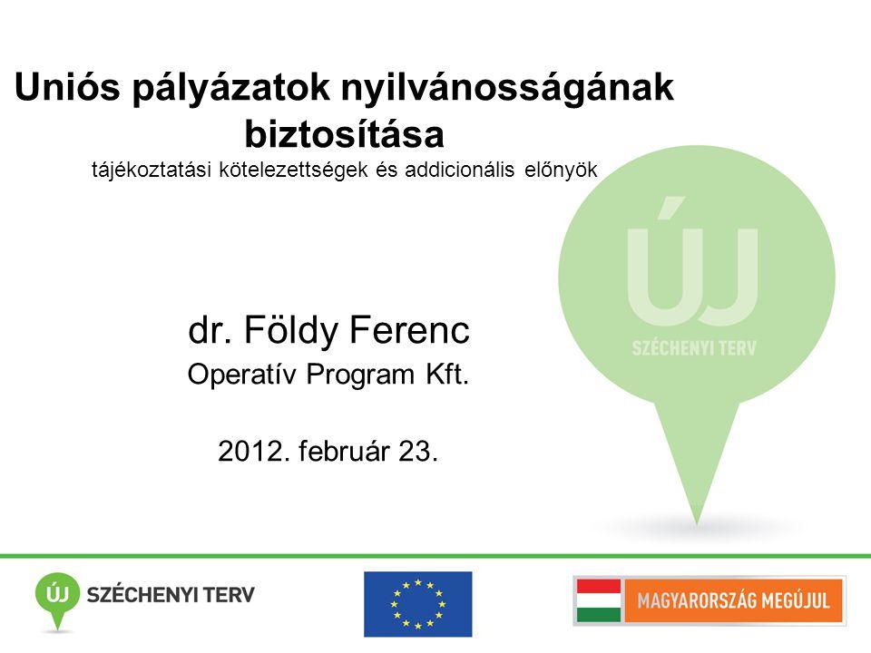 Uniós pályázatok nyilvánosságának biztosítása tájékoztatási kötelezettségek és addicionális előnyök dr. Földy Ferenc Operatív Program Kft. 2012. febru
