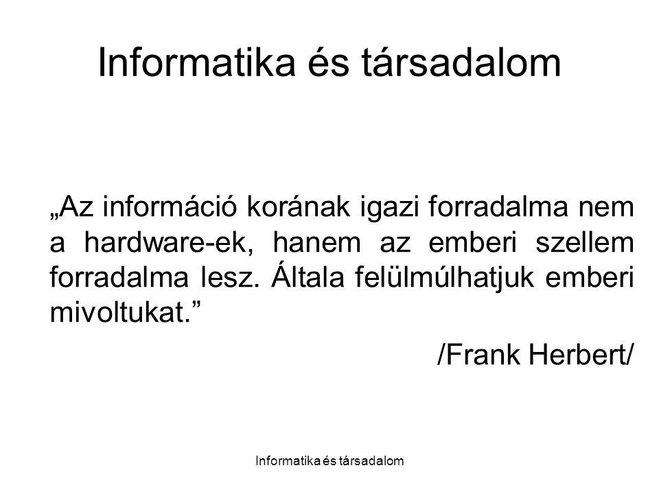 Informatika és társadalom Néhány honlap, ahol tanulmányozhatók az információs társadalom aktuális kérdései - témakörönként: EU csatlakozás: www.itb.huwww.itb.hu magyar informatikai charta: www.inforum.org.huwww.inforum.org.hu eEurope: www.emagyarorszag.huwww.emagyarorszag.hu trendkutatások: www.ittk.huwww.ittk.hu információs korszak: www.inco.huwww.inco.hu kormányzati informatika: www.kancellaria.gov.huwww.kancellaria.gov.hu