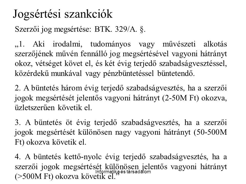 """Informatika és társadalom Szerzői jog megsértése: BTK. 329/A. §. """"1. Aki irodalmi, tudományos vagy művészeti alkotás szerzőjének művén fennálló jog me"""