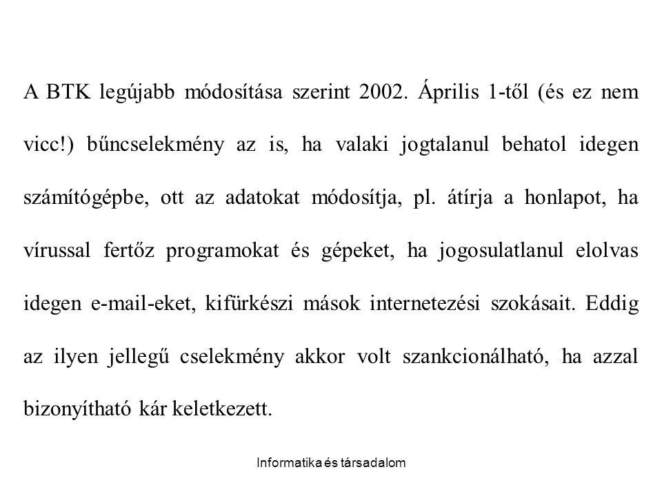 Informatika és társadalom A BTK legújabb módosítása szerint 2002. Április 1-től (és ez nem vicc!) bűncselekmény az is, ha valaki jogtalanul behatol id
