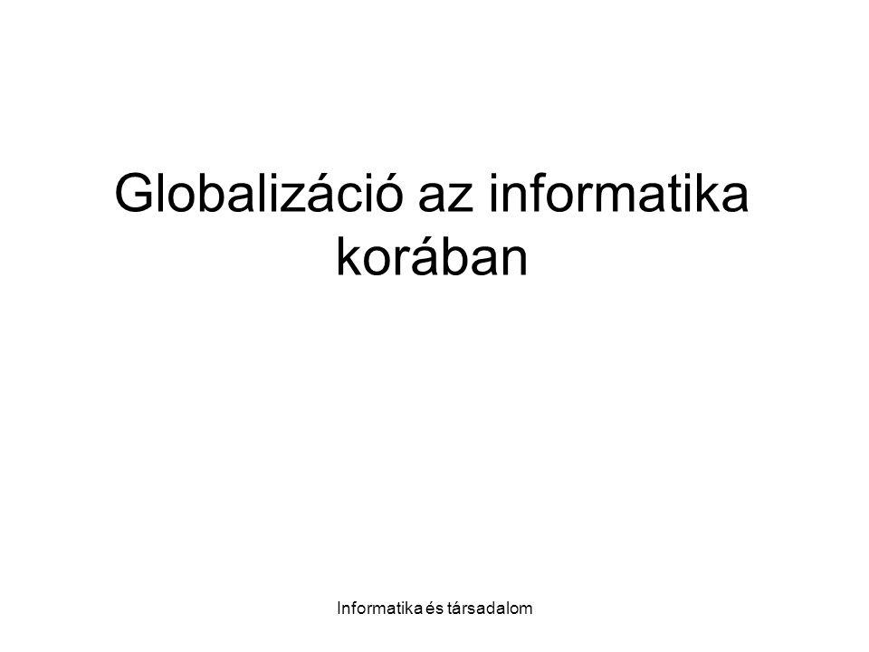 Informatika és társadalom Globalizáció az informatika korában