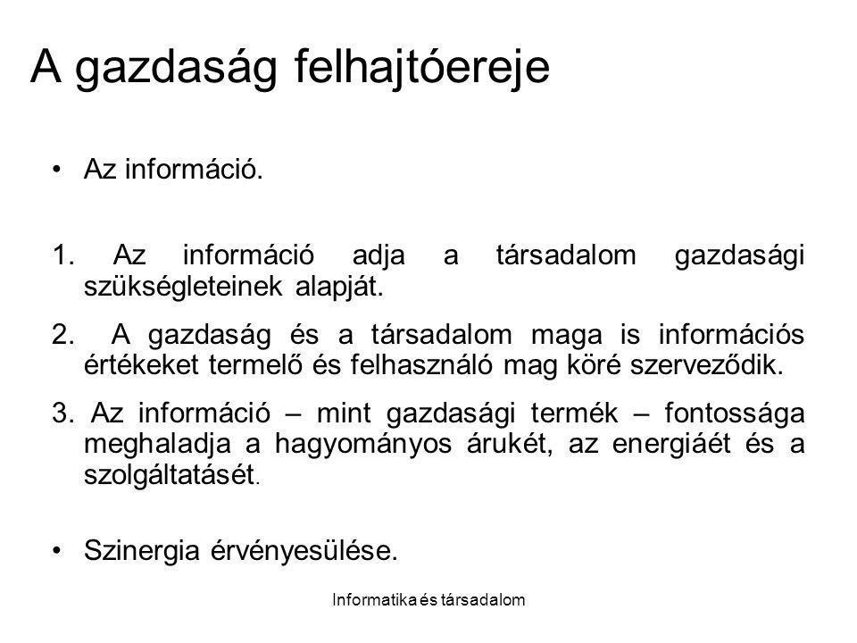 Informatika és társadalom A gazdaság felhajtóereje Az információ.