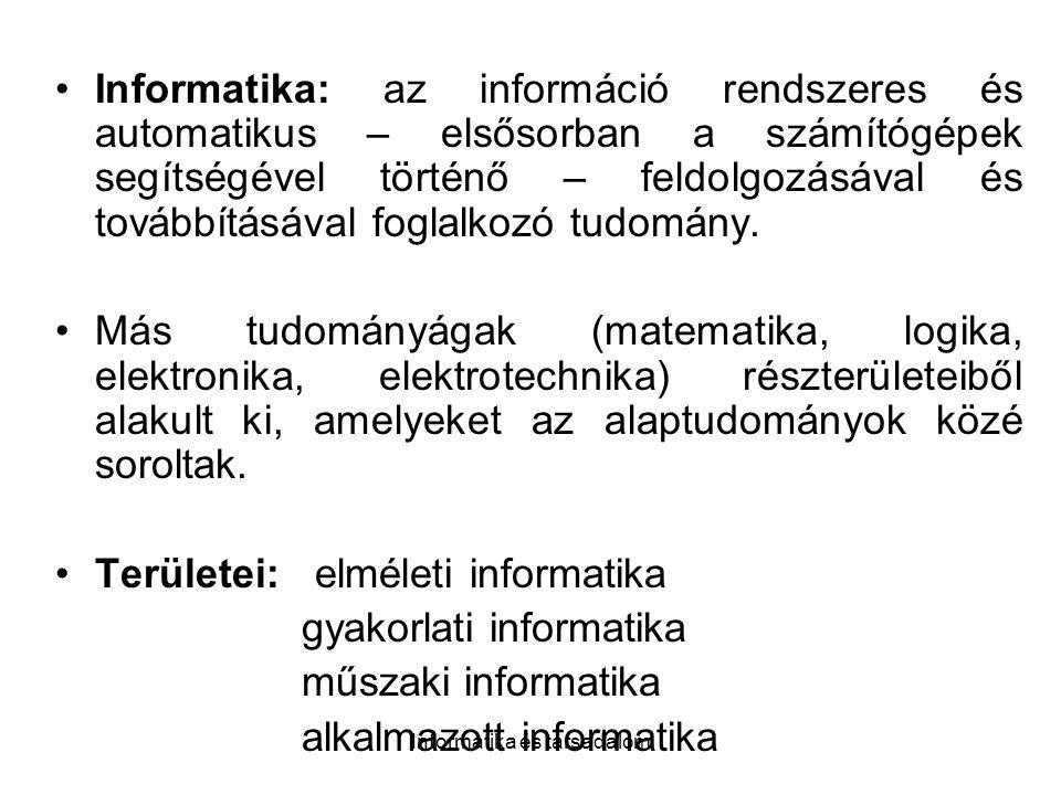 Informatika és társadalom Homo informaticus Jellemzője gyors információ-feldolgozó képesség, minőségromlás nélkül.