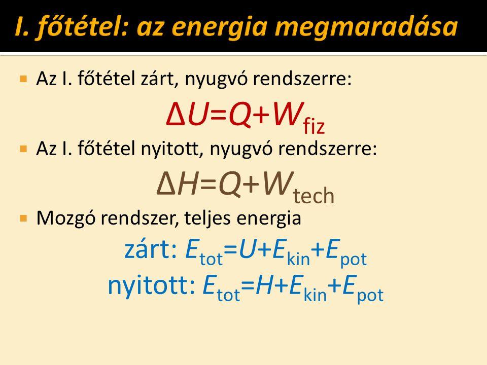  Az I. főtétel zárt, nyugvó rendszerre: ΔU=Q+W fiz  Az I.