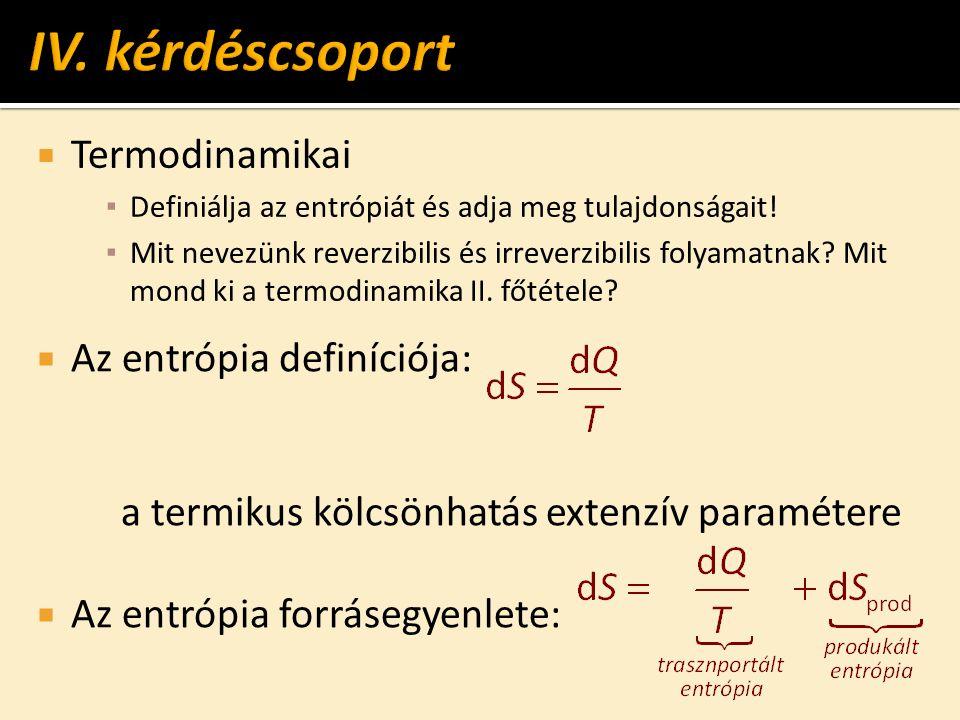  Termodinamikai ▪ Definiálja az entrópiát és adja meg tulajdonságait.