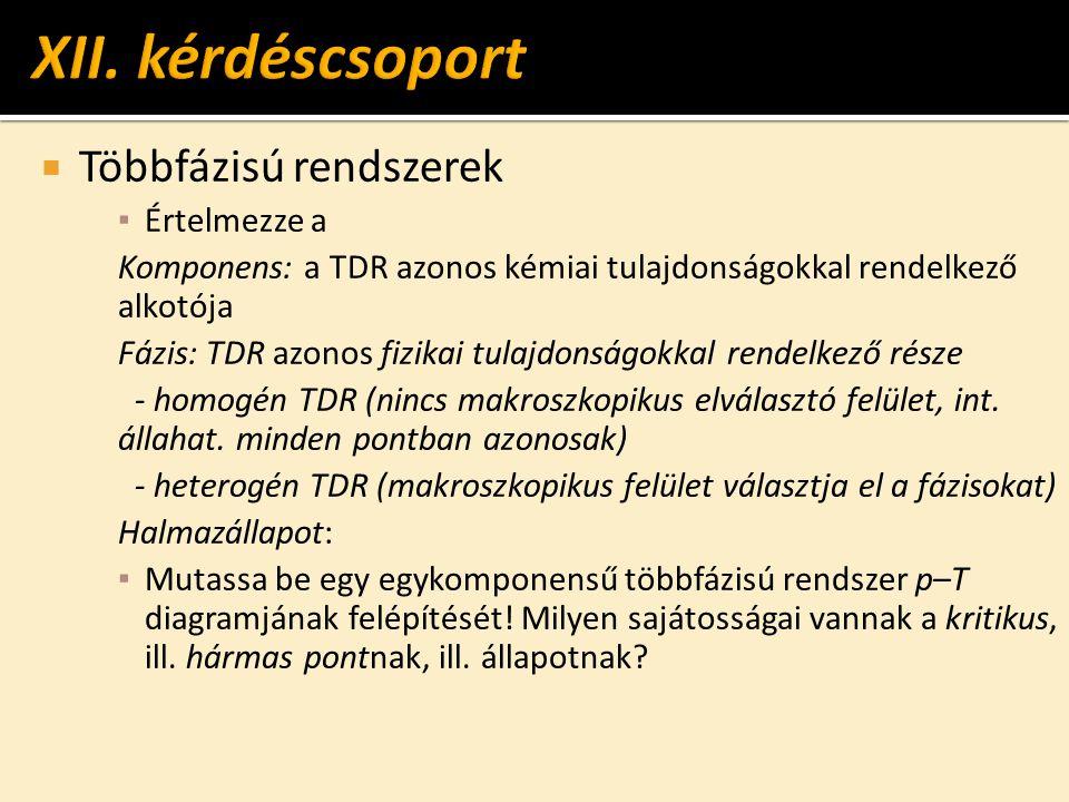  Többfázisú rendszerek ▪ Értelmezze a Komponens: a TDR azonos kémiai tulajdonságokkal rendelkező alkotója Fázis: TDR azonos fizikai tulajdonságokkal rendelkező része - homogén TDR (nincs makroszkopikus elválasztó felület, int.