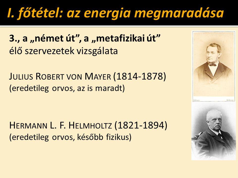 """3., a """"német út , a """"metafizikai út élő szervezetek vizsgálata J ULIUS R OBERT VON M AYER (1814-1878) (eredetileg orvos, az is maradt) H ERMANN L."""
