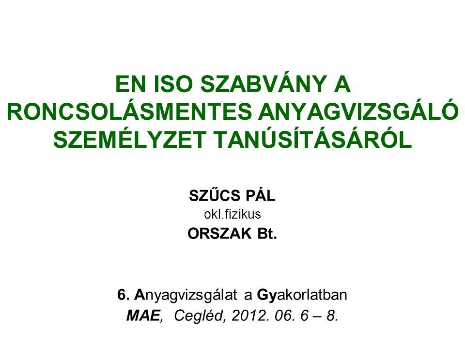 A roncsolásmentes vizsgá- latokat végző anyagvizs- gáló személyzet tanúsítá- sára 1994 óta Európában az EN 473 szabványt használ- juk.