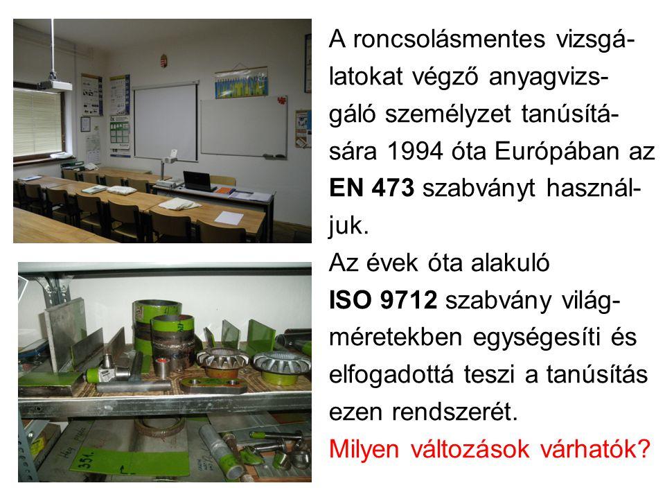A roncsolásmentes vizsgá- latokat végző anyagvizs- gáló személyzet tanúsítá- sára 1994 óta Európában az EN 473 szabványt használ- juk. Az évek óta ala