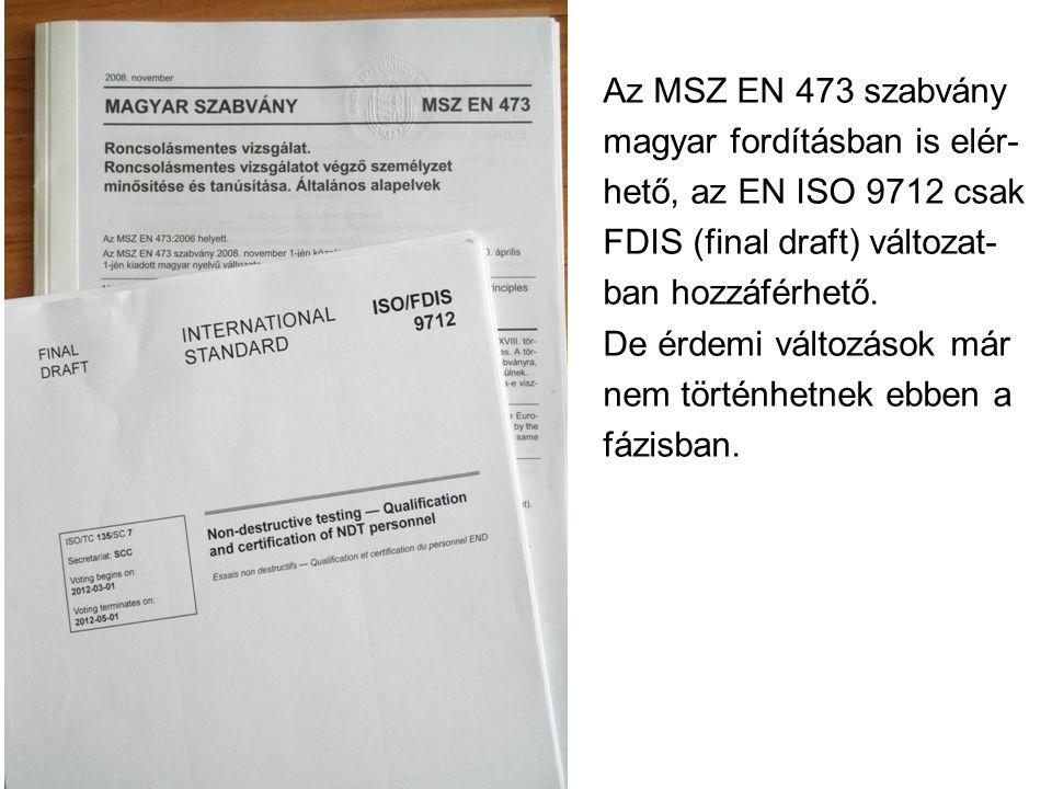 Az MSZ EN 473 szabvány magyar fordításban is elér- hető, az EN ISO 9712 csak FDIS (final draft) változat- ban hozzáférhető. De érdemi változások már n