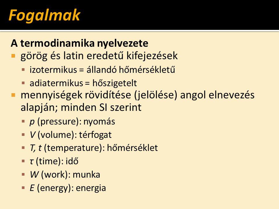 A termodinamika nyelvezete  görög és latin eredetű kifejezések  izotermikus = állandó hőmérsékletű  adiatermikus = hőszigetelt  mennyiségek rövidí