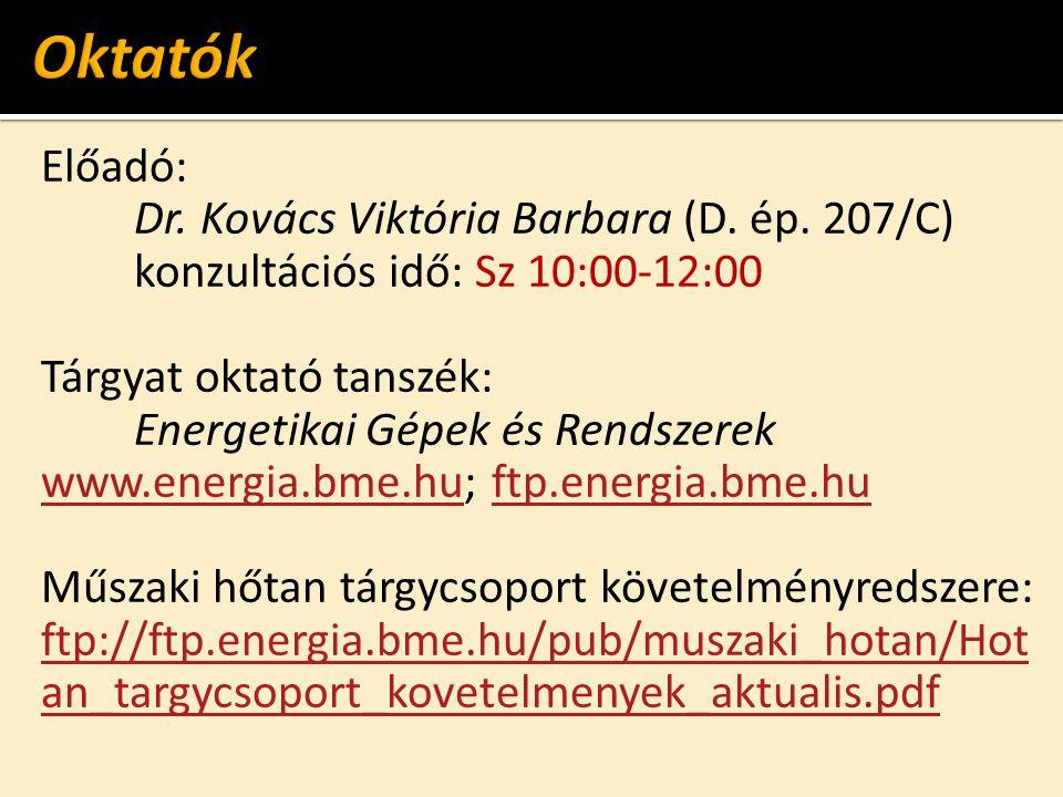 Előadó: Dr. Kovács Viktória Barbara (D. ép. 207/C) konzultációs idő: Sz 10:00-12:00 Tárgyat oktató tanszék: Energetikai Gépek és Rendszerek www.energi