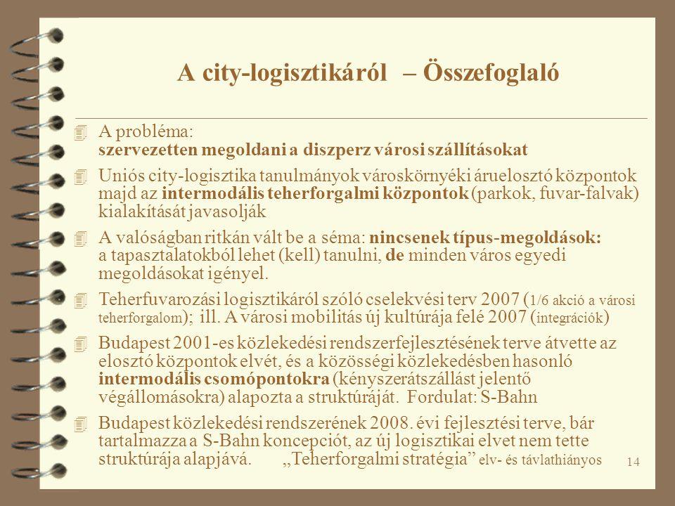 14 4 A probléma: szervezetten megoldani a diszperz városi szállításokat 4 Uniós city-logisztika tanulmányok városkörnyéki áruelosztó központok majd az