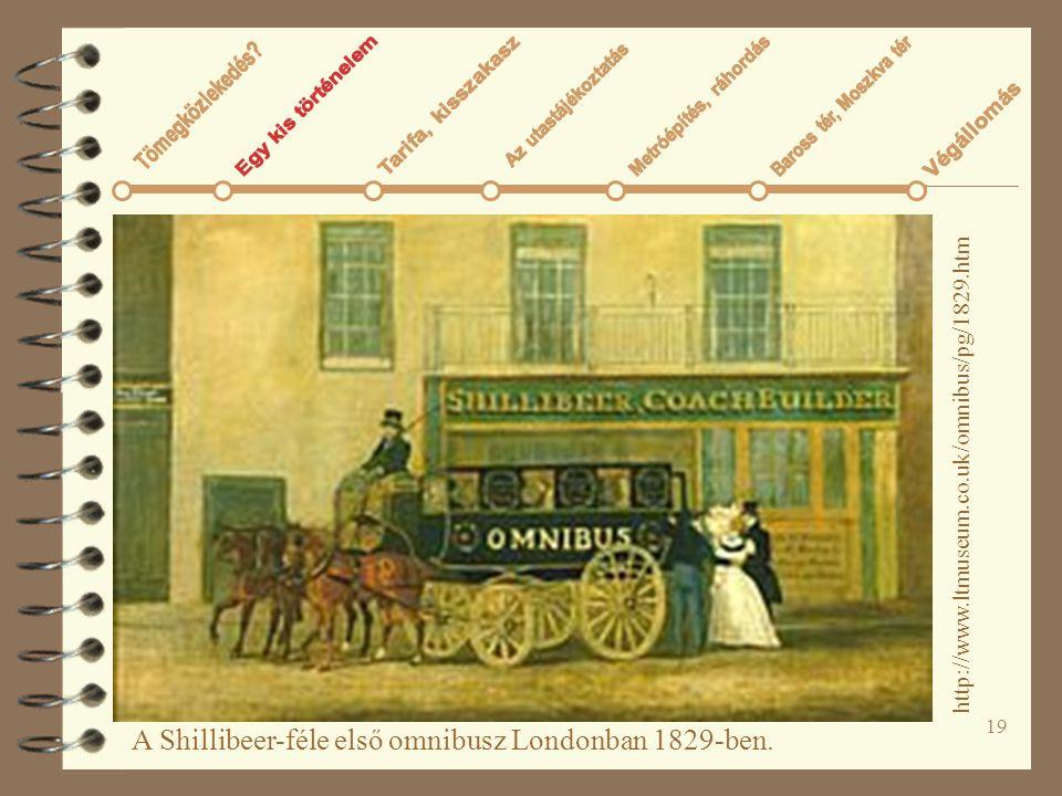 19 A Shillibeer-féle első omnibusz Londonban 1829-ben. http://www.ltmuseum.co.uk/omnibus/pg/1829.htm