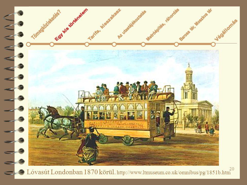 20 Lóvasút Londonban 1870 körül. http://www.ltmuseum.co.uk/omnibus/pg/1851b.htm