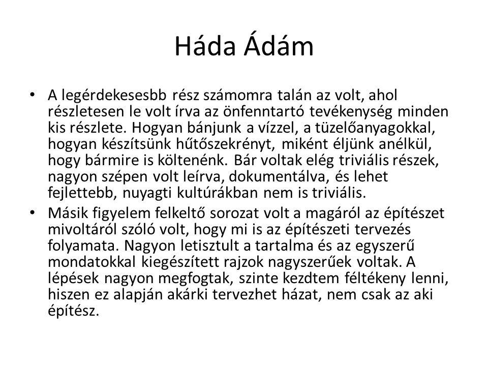 Háda Ádám A legérdekesesbb rész számomra talán az volt, ahol részletesen le volt írva az önfenntartó tevékenység minden kis részlete. Hogyan bánjunk a
