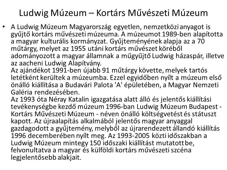 A 2005-ös év jelentős fordulópont a múzeum életében - a budai várból a dél-pesti, millenniumi városközpontban megépült Művészetek Palotájába költözött, ahol a legmagasabb igényeket is kielégítő, korszerű múzeumtechnológia várja a kiállításokat és a gyűjteményt.