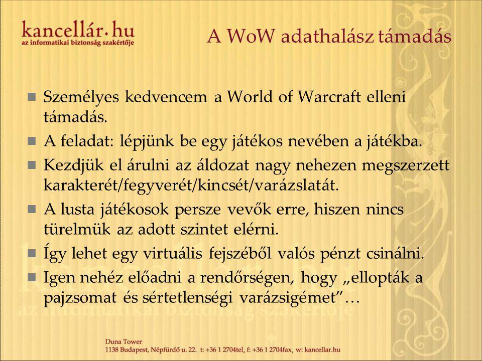 A WoW adathalász támadás Személyes kedvencem a World of Warcraft elleni támadás. A feladat: lépjünk be egy játékos nevében a játékba. Kezdjük el áruln