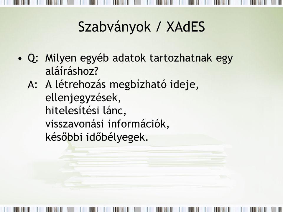 Szabványok / XAdES Q:Milyen egyéb adatok tartozhatnak egy aláíráshoz.