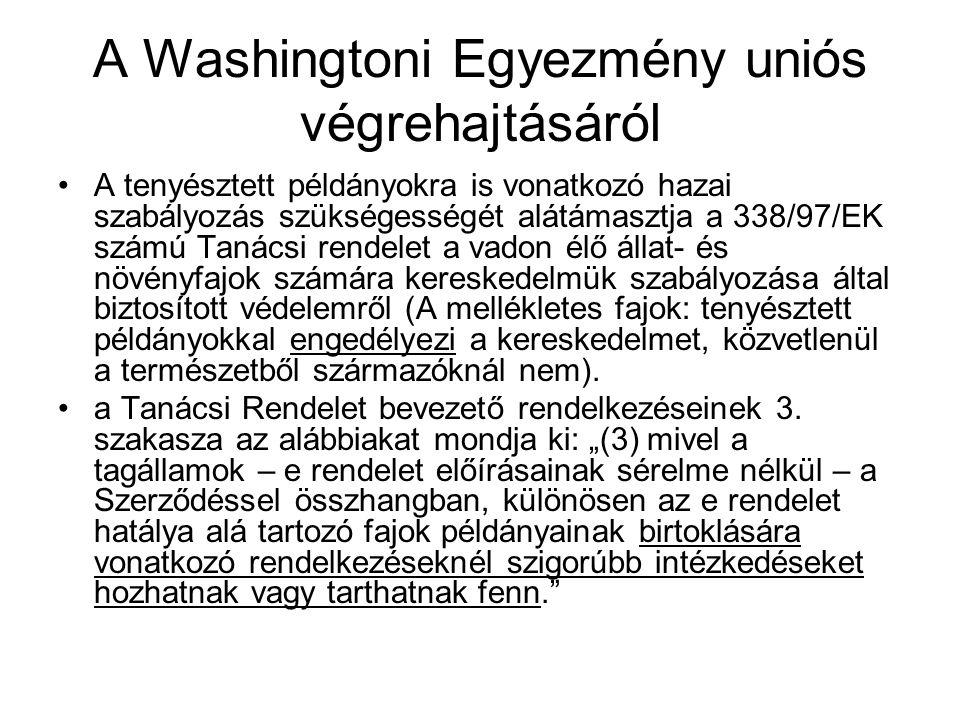 A Washingtoni Egyezmény uniós végrehajtásáról A tenyésztett példányokra is vonatkozó hazai szabályozás szükségességét alátámasztja a 338/97/EK számú T
