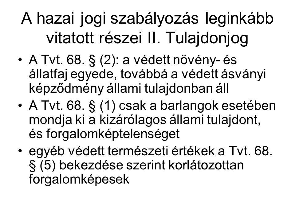 A hazai jogi szabályozás leginkább vitatott részei II. Tulajdonjog A Tvt. 68. § (2): a védett növény- és állatfaj egyede, továbbá a védett ásványi kép