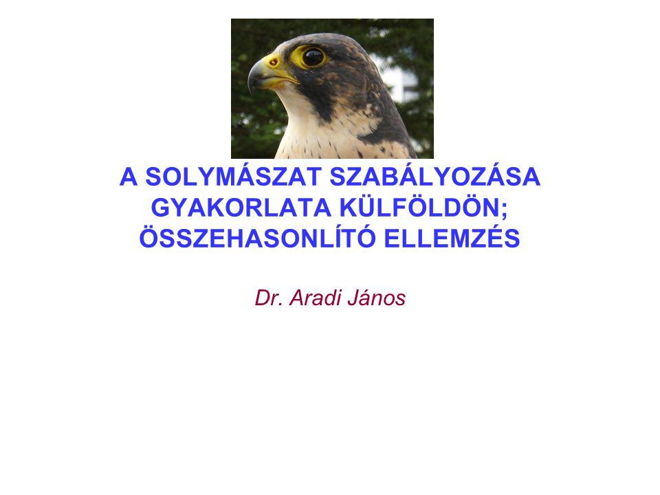 A SOLYMÁSZAT SZABÁLYOZÁSA GYAKORLATA KÜLFÖLDÖN; ÖSSZEHASONLÍTÓ ELLEMZÉS Dr. Aradi János