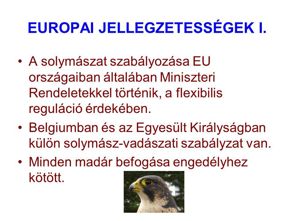 EUROPAI JELLEGZETESSÉGEK I. A solymászat szabályozása EU országaiban általában Miniszteri Rendeletekkel történik, a flexibilis reguláció érdekében. Be