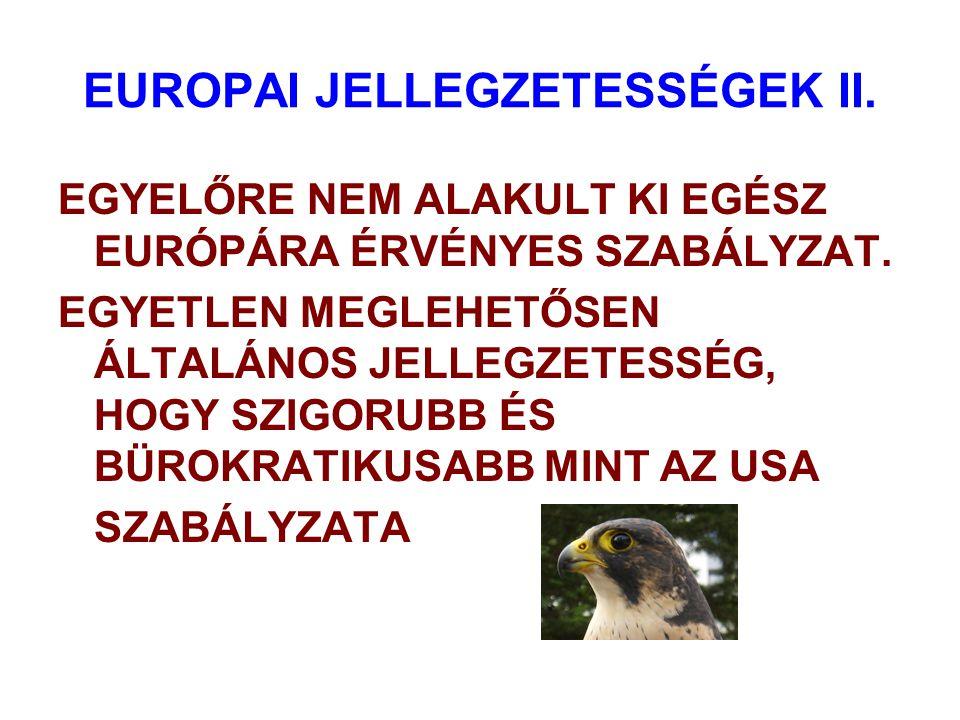 EUROPAI JELLEGZETESSÉGEK II. EGYELŐRE NEM ALAKULT KI EGÉSZ EURÓPÁRA ÉRVÉNYES SZABÁLYZAT. EGYETLEN MEGLEHETŐSEN ÁLTALÁNOS JELLEGZETESSÉG, HOGY SZIGORUB