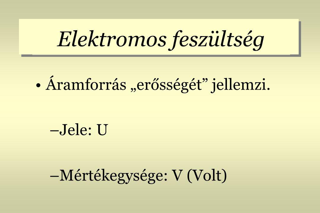 """Áramforrás """"erősségét"""" jellemzi. –Jele: U –Mértékegysége: V (Volt) Elektromos feszültség"""
