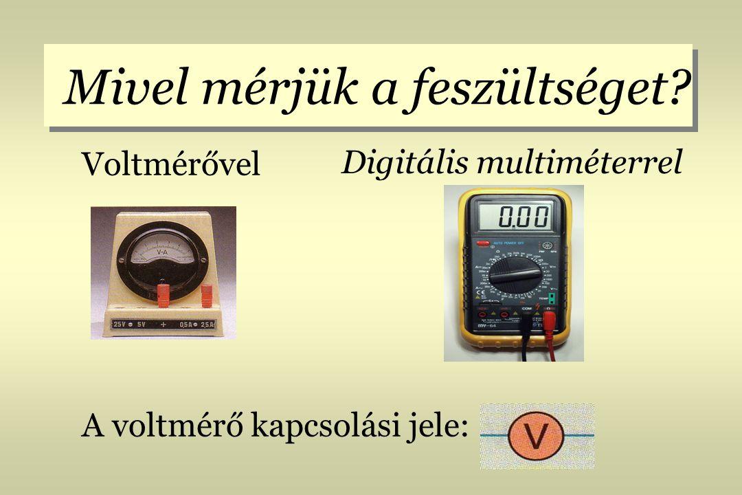 A Voltmérő használata 1.A voltmérőt mindig az áramkör azon két pontja közé kapcsoljuk, amely között a feszültséget meg akarjuk mérni.