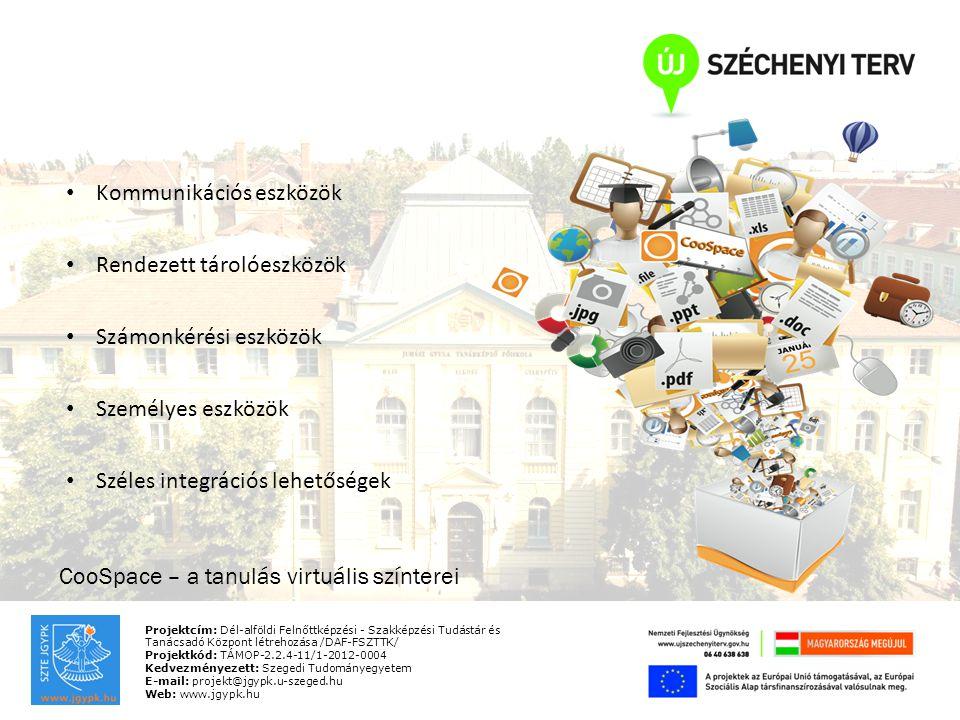 Projektcím: Dél-alföldi Felnőttképzési - Szakképzési Tudástár és Tanácsadó Központ létrehozása /DAF-FSZTTK/ Projektkód: TÁMOP-2.2.4-11/1-2012-0004 Kedvezményezett: Szegedi Tudományegyetem E-mail: projekt@jgypk.u-szeged.hu Web: www.jgypk.hu CooSpace – a tanulás virtuális színterei Kommunikációs eszközök Rendezett tárolóeszközök Számonkérési eszközök Személyes eszközök Széles integrációs lehetőségek