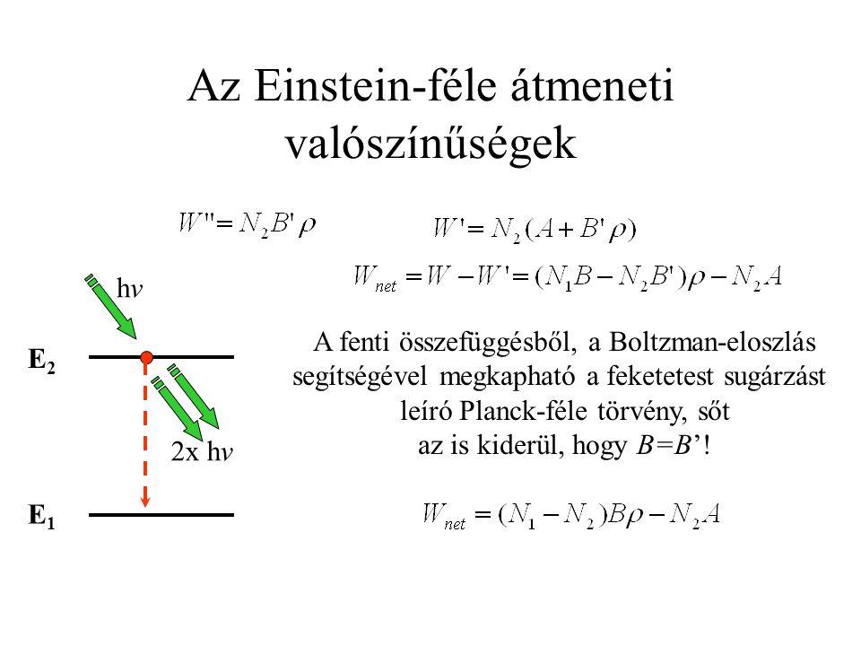 Az Einstein-féle átmeneti valószínűségek A fenti összefüggésből, a Boltzman-eloszlás segítségével megkapható a feketetest sugárzást leíró Planck-féle