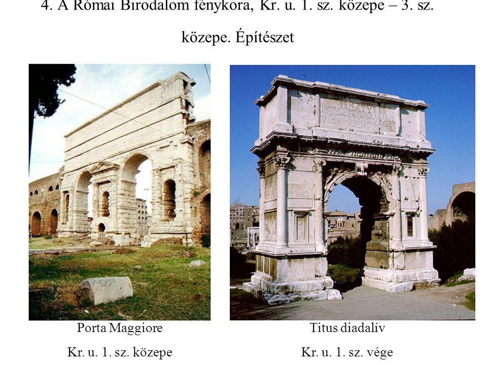 4. A Római Birodalom fénykora, Kr. u. 1. sz. közepe – 3. sz. közepe. Építészet Porta Maggiore Kr. u. 1. sz. közepe Titus diadalív Kr. u. 1. sz. vége