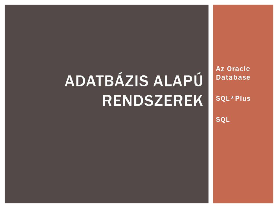Az Oracle Database SQL*Plus SQL ADATBÁZIS ALAPÚ RENDSZEREK