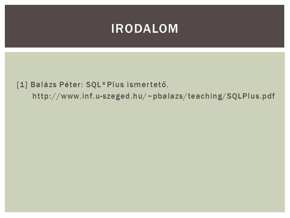 [1] Balázs Péter: SQL*Plus ismertető.