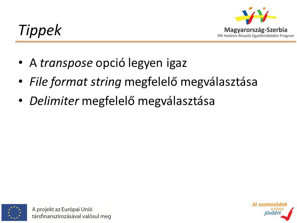 Tippek A transpose opció legyen igaz File format string megfelelő megválasztása Delimiter megfelelő megválasztása
