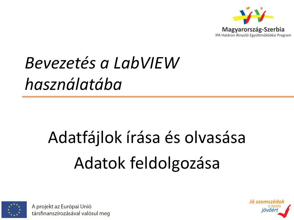 Bevezetés a LabVIEW használatába Adatfájlok írása és olvasása Adatok feldolgozása