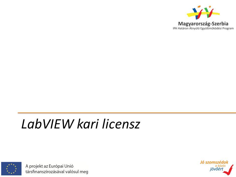 Verzió: 2013 SP1 (2014 spring) Információk: http://www.sci.u-szeged.hu/munkatarsainknak/labview/labview- 2013?objectParentFolderId=19246 http://www.inf.u-szeged.hu/~mingesz/LabVIEW/ http://www.sci.u-szeged.hu/munkatarsainknak/labview/labview- 2013?objectParentFolderId=19246 http://www.inf.u-szeged.hu/~mingesz/LabVIEW/ Eljárás – Szoftverigénylési nyilatkozat – Letöltés – Telepítés és aktiválás