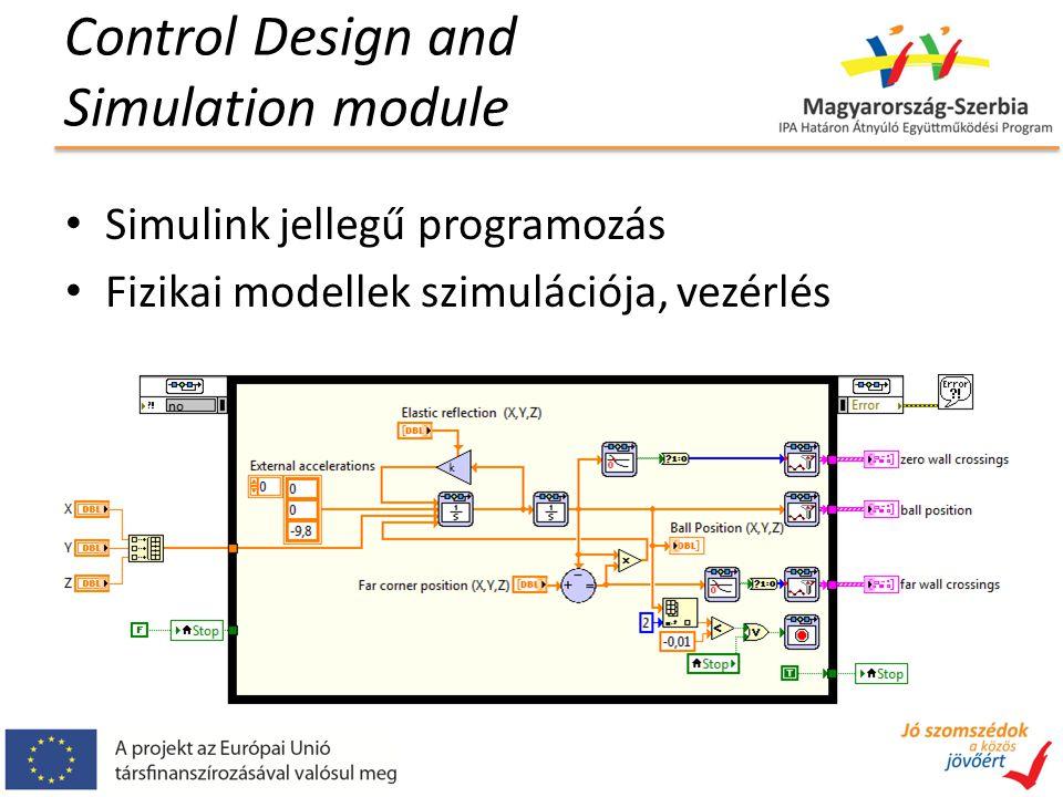 Control Design and Simulation module Simulink jellegű programozás Fizikai modellek szimulációja, vezérlés
