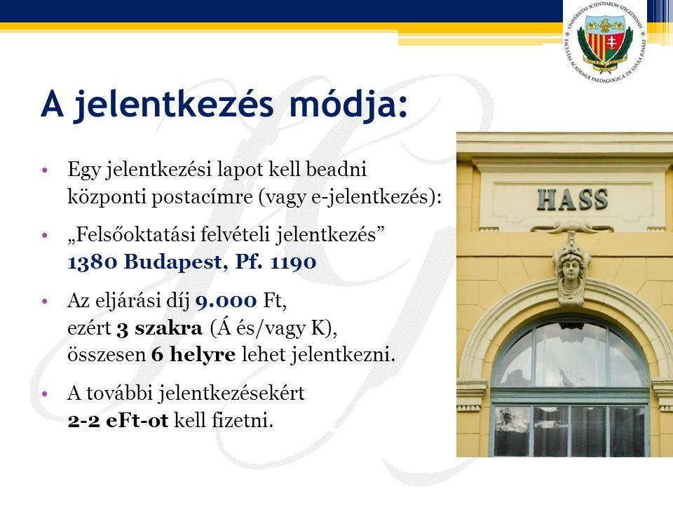 """A jelentkezés módja: Egy jelentkezési lapot kell beadni központi postacímre (vagy e-jelentkezés): """"Felsőoktatási felvételi jelentkezés"""" 1380 Budapest,"""