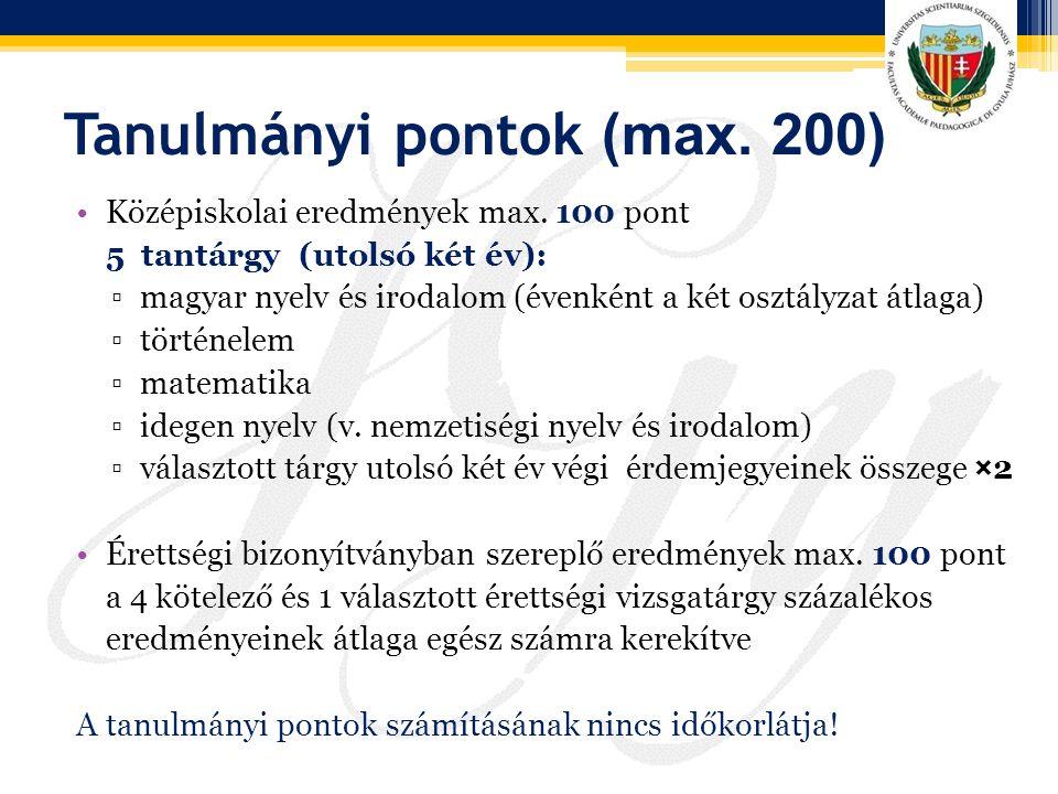 Tanulmányi pontok (max. 200) Középiskolai eredmények max. 100 pont 5 tantárgy (utolsó két év): ▫magyar nyelv és irodalom (évenként a két osztályzat át
