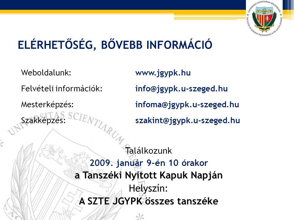ELÉRHETŐSÉG, BŐVEBB INFORMÁCIÓ Weboldalunk: www.jgypk.hu Felvételi információk: info@jgypk.u-szeged.hu Mesterképzés: infoma@jgypk.u-szeged.hu Szakképz