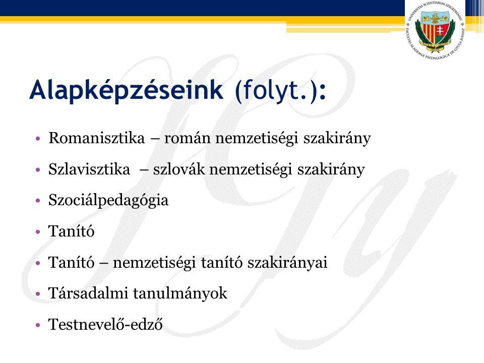 Alapképzéseink (folyt.): Romanisztika – román nemzetiségi szakirány Szlavisztika – szlovák nemzetiségi szakirány Szociálpedagógia Tanító Tanító – nemz