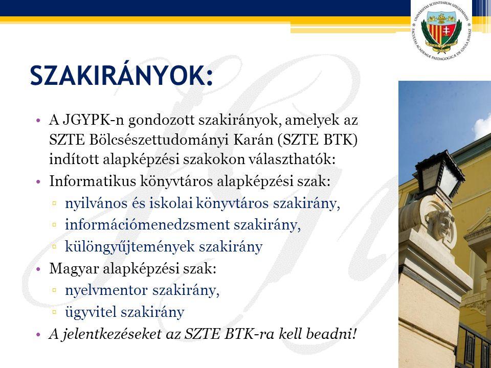 SZAKIRÁNYOK: A JGYPK-n gondozott szakirányok, amelyek az SZTE Bölcsészettudományi Karán (SZTE BTK) indított alapképzési szakokon választhatók: Informa