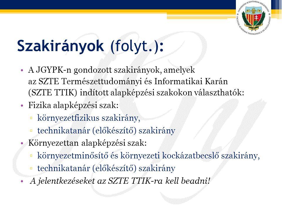 Szakirányok (folyt.): A JGYPK-n gondozott szakirányok, amelyek az SZTE Természettudományi és Informatikai Karán (SZTE TTIK) indított alapképzési szako
