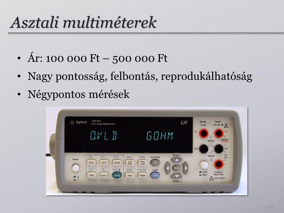Asztali multiméterek Ár: 100 000 Ft – 500 000 Ft Nagy pontosság, felbontás, reprodukálhatóság Négypontos mérések 100